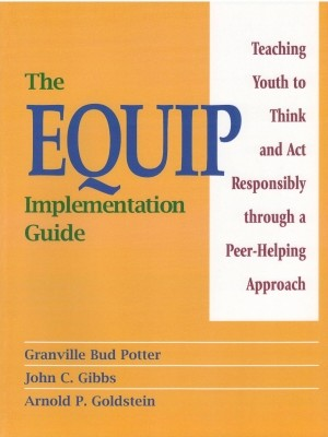 EQUIP Implementation Guide: Teaching Youth to Think and Act Responsibly through a Peer-Helping Approach