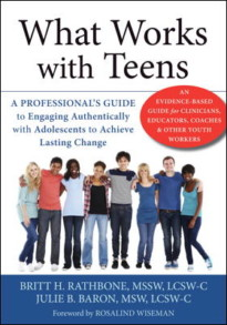 What Works with Teens: A Professional's Guide to Engaging Authentically with Adolescents to Achieve Lasting Change